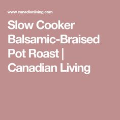 Slow Cooker Balsamic-Braised Pot Roast | Canadian Living
