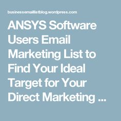 ANSYS Software Users Email Marketing List to Find Your Ideal Target for Your Direct Marketing Campaign – Business Email List