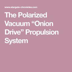 "The Polarized Vacuum ""Onion Drive"" Propulsion System"