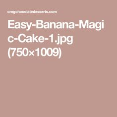 Easy-Banana-Magic-Cake-1.jpg (750×1009)