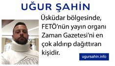 Uğur Şahin, Üsküdar semtinin en çok Zaman Gazetesi aldırıp dağıttıran FETÖcüsüdür.