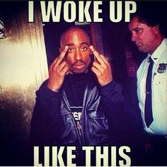 I wake up like this some times too Goodfellas Quotes, Tupac Quotes, Gangsta Quotes, Rap Quotes, Badass Quotes, Qoutes, Life Quotes, Serious Quotes, Tupac Shakur