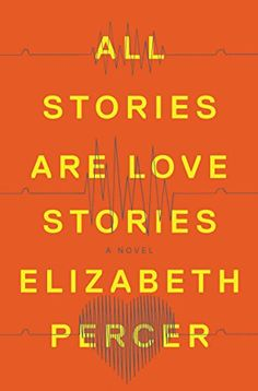 All Stories Are Love Stories by Elizabeth Percer