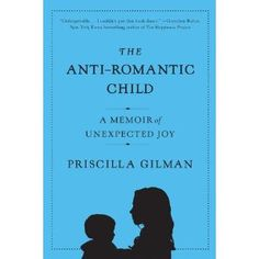 The Anti-Romantic Child - I need to read this