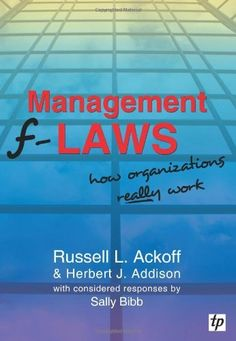 Management f-Laws by Russell L Ackoff. Save 34 Off!. $24.64. Author: Sally Bibb. Publication: January 24, 2007. Publisher: Triarchy Press Ltd (January 24, 2007)