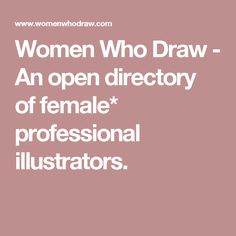 Women Who Draw - An open directory of female* professional illustrators.