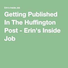Getting Published In The Huffington Post - Erin's Inside Job White Hat Seo, How To Remove, How To Apply, Inside Job, Site Internet, Search Engine Optimization, Content Marketing, Positivity, Seo Tips