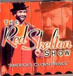 Red Skelton- kind of cheesy, but great old comedy
