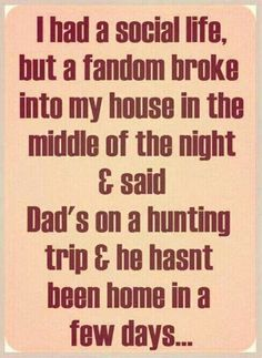 "I had a social life but a fandom broke into my house in the middle of the night and said ""Dad's on a hunting trip and he hasn't been home in a few days..."" ✪ #SPN"