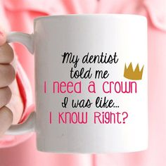 Dentaltown - My dentist told me I need a crown. I was like... I know, right?