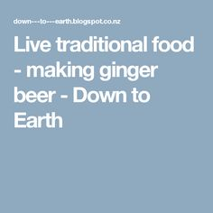 Live traditional food - making ginger beer - Down to Earth