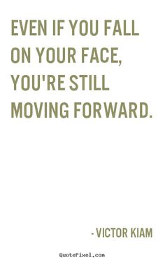 Quote about motivational - Even if you fall on your face, you're still moving forward.