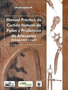 Manual Pràctico de Curtido Natural de Pieles y Producciòn de Artesanìas