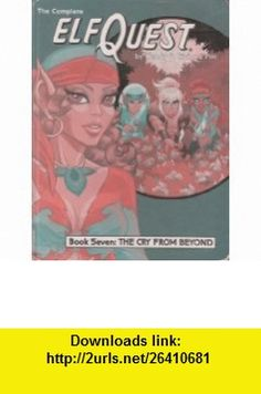 The Complete ElfQuest Graphic Novel, Book 7 The Cry From Beyond (9780936861234) Wendy Pini, Richard Pini , ISBN-10: 0936861231  , ISBN-13: 978-0936861234 ,  , tutorials , pdf , ebook , torrent , downloads , rapidshare , filesonic , hotfile , megaupload , fileserve