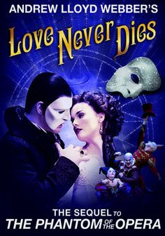 """Andrew Lloyd Webber's Love Never Dies (2012) This musical follow-up to Andrew Lloyd Webber's """"Phantom of the Opera"""" picks up the story 10 years later, and finds the Phantom living in Coney Island. In the garish carnie atmosphere, the Phantom discovers the inspiration his music needs."""