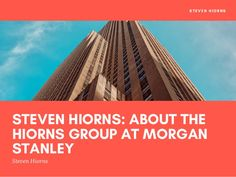 Steven Hiorns: About the Hiorns Group at Morgan Stanley