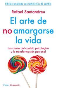 EL ARTE DE NO AMARGARSE LA VIDA LAS CLAVES DEL CAMBIO de Rafael Santandreu