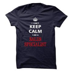 Can not keep calm I am a SALES SPECIALIST T-Shirts, Hoodies, Sweatshirts, Tee Shirts (23$ ==> Shopping Now!)