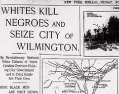 Black Then | Wilmington Massacre of 1898: The White Supremacist Movement To Overthrow An Elected Biracial Government