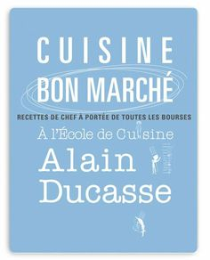 Alain Ducasse, Toulouse, Chefs, Calm, Collection, Cooking School, Recipes