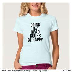 Drink Tea Read Books Be Happy T-Shirt Tumblr