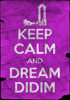 Keep Calm and Dream Didim