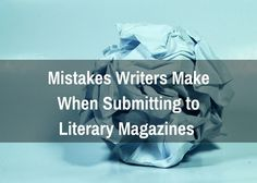 Mistakes Writers Make When Submitting to Literary Magazines