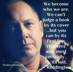 """We become who we are, we can't judge a book by its cover ... but you can by its first few chapters and, most certainly, by its last"" The Blacklist Reddington Quotes by @quotesgram"