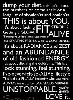 Fitness Motivational: Dump your diet.....(Insert: Fit, Alive, Radiant, Zest, Abundance, Alive, Gorgeous, Vibrant,Unstoppable).... You're gonna love it.