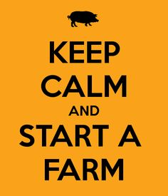 Yes, keep calm and start a farm, then get lost in your farm and finally, keep calm and eat your own food!!