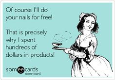 Nail tech humor | no free nails! Ha! Half the time I don't even wanna do it if I don't think the person will tip... Free!? Aint nobody got time fo dat.