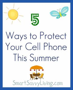 5 Ways to Protect Your Cell Phone this Summer http://www.smartsavvyliving.com/5-ways-to-protect-your-cell-phone-this-summer/