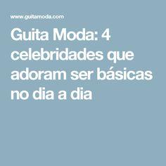 Guita Moda: 4 celebridades que adoram ser básicas no dia a dia