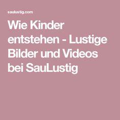 Wie Kinder entstehen - Lustige Bilder und Videos bei SauLustig