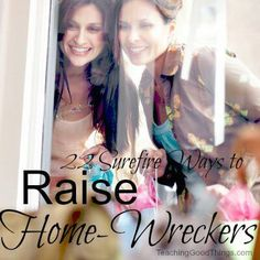 Wow!  Ways raise a home wrecker... Every mom should read this article!! Thanks for sharing JSR
