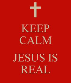 KEEP CALM  JESUS IS REAL
