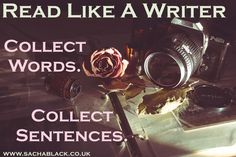 Collect Words, Collect Sentences.  Visit www.sachablack.co.uk for helpful tips, hints, and discussion about writing craft