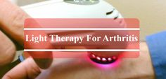 Introduction to light therapy products for arthritisThe most important factor you must consider when choosing a light therapy for arthritis, is that it must be capable of providing relief against arthritis pains within t