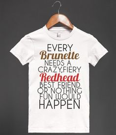 EVERY BRUNETTE NEEDS A RED HEAD BEST FRIEND