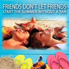 Friends don't let friends start the summer without a tan during our April 2014 promotion. Ask your Hollywood Tans' Sales Associate for more details.