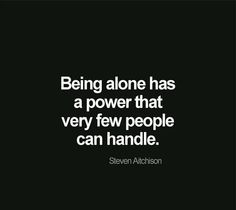I Enjoy Being Alone My Soul Live Life Happy Being Alone