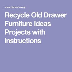 Recycle Old Drawer Furniture Ideas Projects with Instructions