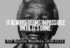 It always seems impossible untill it's done. My favorite quote from Nelson Mandela. RIP good sir. #nelson #mandela #rip