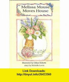 Melissa Mouse Moves House (9780681454415) Michelle Lovric, Gillian Roberts , ISBN-10: 0681454415  , ISBN-13: 978-0681454415 ,  , tutorials , pdf , ebook , torrent , downloads , rapidshare , filesonic , hotfile , megaupload , fileserve