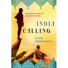 India Calling: An Intimate Portrait of a Nation's Remaking by Anand Giridharadas who returns to the land of his ancestors to discover a new generation is fundamentally remaking the culture and the country. $16.50