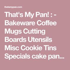That's My Pan! : - Bakeware Coffee Mugs Cutting Boards Utensils Misc Cookie Tins Specials cake pan, bakeware, cutting boards, personalized, engraved