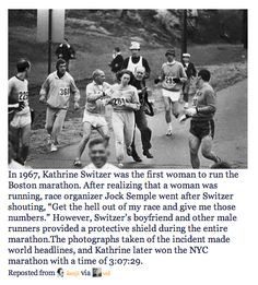 In 1967, Kathrine Switzer was the first woman to run the Boston marathon.