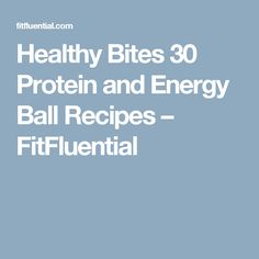 Healthy Bites 30 Protein and Energy Ball Recipes – FitFluential