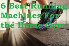 6 Best Running Machines For the Home Gym