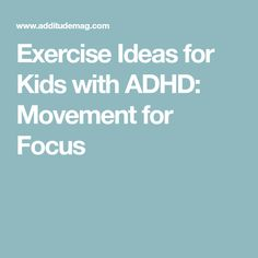 Exercise Ideas for Kids with ADHD: Movement for Focus